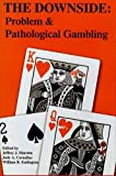 img - for The Downside: Problem And Pathological Gambling (Institute of Gambling & Commercial Gaming) book / textbook / text book