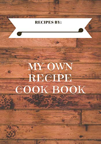 My Own Recipe Cook Book: Like to keep their own Recipe Journal of ones' own Recipes - wood effect cover (Recipe Book 7