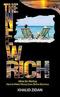 The New Rich: How To Get Rich: Online Business Startup & Secrets, Ideas For Startup, Online Business Ideas. Make Money Online by Khalid Zidan ebook deal