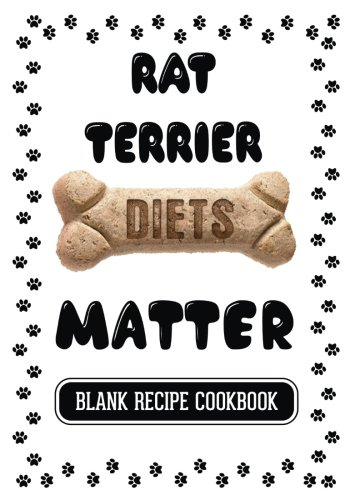 Rat Terrier Diets Matter: Homemade Dog Food Book, Blank Recipe Cookbook, 7 x 10, 100 Blank Recipe Pages by Dartan Creations