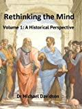Rethinking the Mind: volume 1: A Historical Perspective