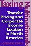 img - for Taxing Multinationals: Transfer Pricing and Corporate Income Taxation in North America book / textbook / text book