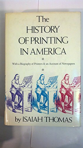History Of Printing In America: With a Biography of Printers & an Account of Newspapers