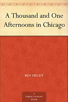 A Thousand and One Afternoons in Chicago by [Hecht, Ben]