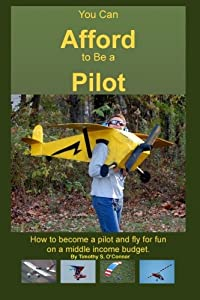 You Can Afford To Be A Pilot: How To Become A Pilot And Fly For Fun On A Middle Income Budget