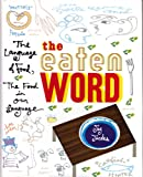 The Eaten Word: The Language of Food, the Food in Our Language