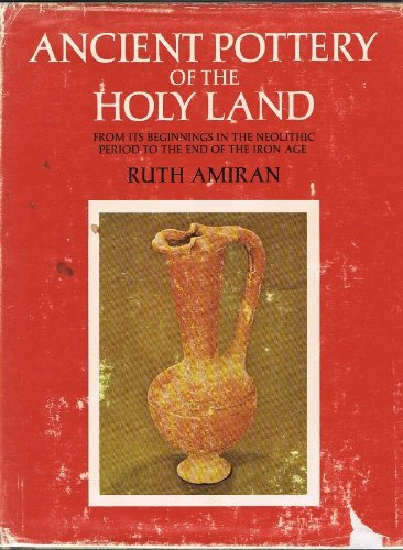 (Ancient Pottery of the Holy Land: From Its Beginnings in the Neolithic Period to the End of the Iron Age (English and Hebrew Edition))