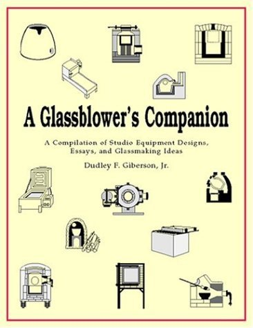 A Glassblower's Companion: A Compilation of Studio Equipment Designs, Essays, & Glassblowing Ideas by Dudley F. Giberson (1998-12-01)
