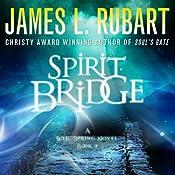 Spirit Bridge: A Well Spring Novel, Book 3 | James L. Rubart