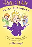 Betty White Rules the World - the Ultimate (and Unauthorized) Guide to Television's Grande Dame, Mike Pingel, 1480129046