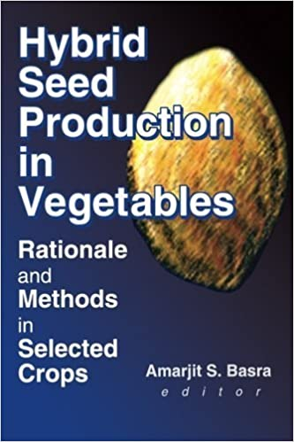 Hybrid Seed Production in Vegetables: Rationale and Methods in Selected Crops (Monograph Published Simultaneously As the Journal of New Seeds, 3/4) by Amarjit S. Basra (2000-05-21)