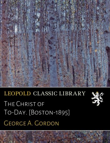 Download The Christ of To-Day. [Boston-1895] pdf epub