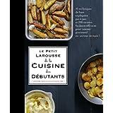 PETIT LAROUSSE DE LA CUISINE DES DÉBUTANTS (LE)