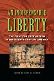 img - for An Indispensable Liberty: The Fight for Free Speech in Nineteenth-Century America book / textbook / text book