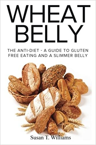 Wheat Belly The Anti Diet A Guide To Gluten Free Eating And A