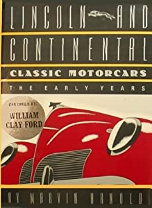 Lincoln and Continental Classic Motorcars: The Early Years