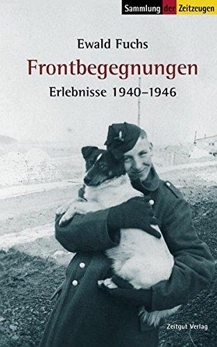 Frontbegegnungen. Erlebnisse 1940 - 1946