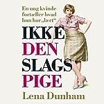 Ikke den slags pige   Lena Dunham