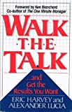 img - for Walk the Talk and Get the Results You Want -First Edition book / textbook / text book