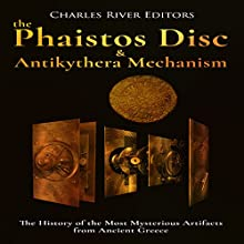 The Phaistos Disc and Antikythera Mechanism: The History of the Most Mysterious Artifacts from Ancient Greece Audiobook by Charles River Editors Narrated by Scott Clem