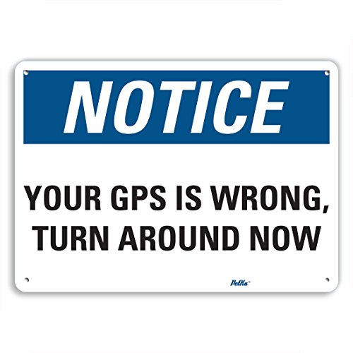 PetKa Signs and Graphics PKFO-0097-NA_14x10''Your GPS is wrong, turn around now'' Aluminum Sign, 14'' x 10'' by Petka Signs and Graphics