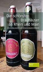 Die schönsten Brauhäuser an Rhein und Main: 30 Anregungen zur genussvollen EInkehr von Peter Badenhop (2013) Broschiert