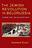 "Andrew Sloin, ""The Jewish Revolution in Belorussia: Economy, Race, and Bolshevik Power"" (Indiana UP, 2017)"