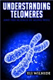 Understanding Telomeres: The Science of Aging Well by Eli Wilhide Picture