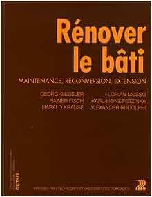renover le bati - maintenance, reconversion, extension: 9782880749309