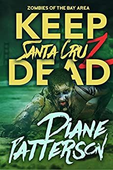 Keep Santa Cruz Dead (Zombies of the Bay Area Book 1) by [Patterson, Diane]
