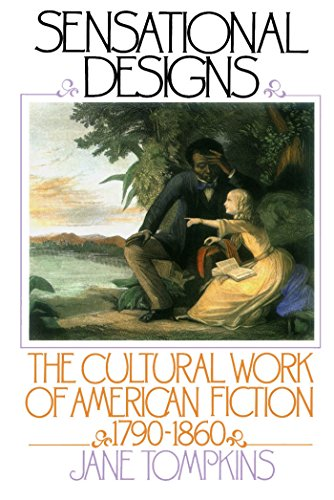 (Sensational Designs: The Cultural Work of American Fiction, 1790-1860)