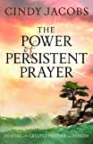 The Power of Persistent Prayer, Cindy Jacobs, 0764208748