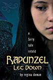 Rapunzel Let Down: A Fairy Tale Retold (The Fairy Tale Novels Book 6)