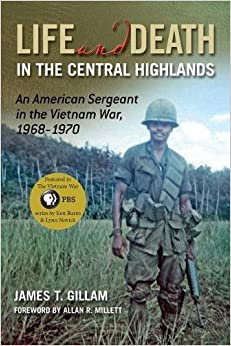 Life and Death in the Central Highlands: An American Sergeant in the Vietnam War, 1968-1970 North Texas Military Biography and Memoir