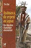 Ayahuasca, du serpent au jaguar : Une éducation chamanique amazonienne