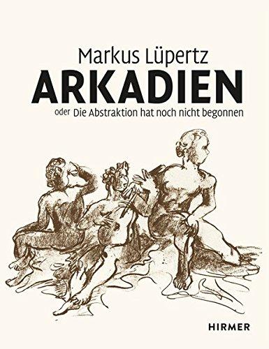 Markus Lüpertz: Arkadien oder die Abstraktion hat noch nicht begonnen