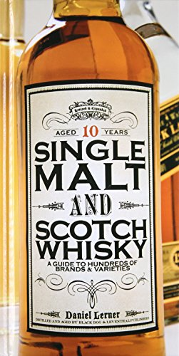 Single Malt and Scotch Whisky: A Guide to Hundreds of Brands and Varieties (Best Selling Single Malt Whisky)