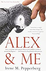 Alex and Me: How a Scientist and a Parrot Discovered a Hidden World of Animal Intelligence