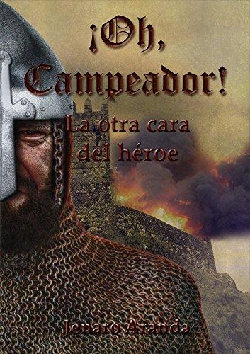 Descargar Libro ¡oh, Campeador!: La Otra Cara Del Héroe Jenaro Aranda