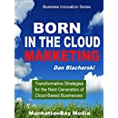 BORN IN THE CLOUD MARKETING: Transformative Strategies for the Next Generation of Cloud-Based Businesses (ManhattanBay Business Innovation Series)