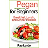 PEGAN FOR BEGINNERS: Breakfast, Lunch, and Dinner Recipes (Pegan Pantry Diet Cookbooks Book 1)