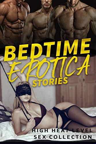 BEDTIME EROTICA STORIES (HIGH HEAT LEVEL SEX COLLECTION)