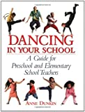 img - for By Anne Dunkin - Dancing in Your School: A Guide for Preschool and Elementary School Teachers (1st Edition) (5/31/06) book / textbook / text book