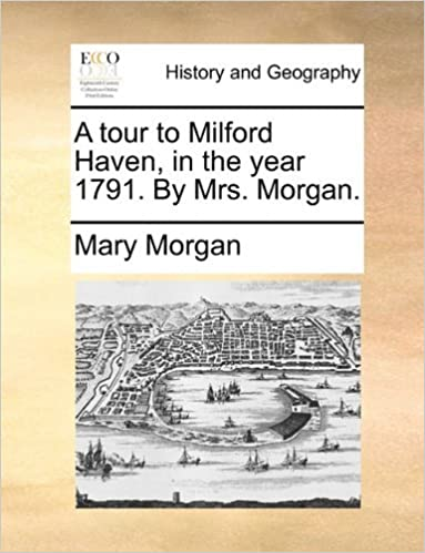 A tour to Milford Haven, in the year 1791. By Mrs. Morgan. by Mary Morgan (2010-05-30)