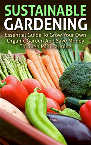 Sustainable Gardening: Essential Guide To Grow Your Own Organic ...