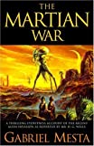 The Martian War: A Thrilling Eyewitness Account of the Recent Invasion As Reported by Mr. H.G. Wells by Mesta, Gabriel(May 31, 2005) Hardcover