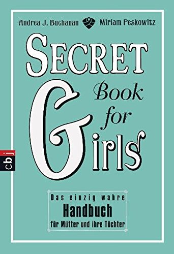 Secret Book for Girls: Das einzig wahre Handbuch für Mütter und ihre Töchter
