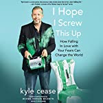 I Hope I Screw This Up: How Falling in Love with Your Fears Can Change the World | Kyle Cease