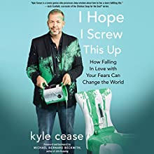 I Hope I Screw This Up: How Falling in Love with Your Fears Can Change the World Audiobook by Kyle Cease Narrated by Kyle Cease