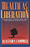 Health As Liberation: Medicine, Theology, and the Quest for Justice by